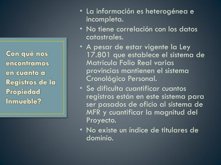La información es heterogénea e incompleta.