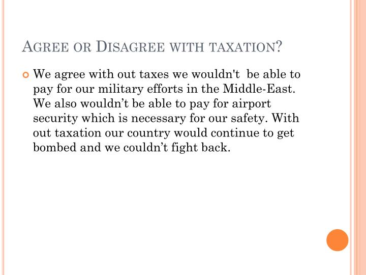 Agree or disagree with taxation