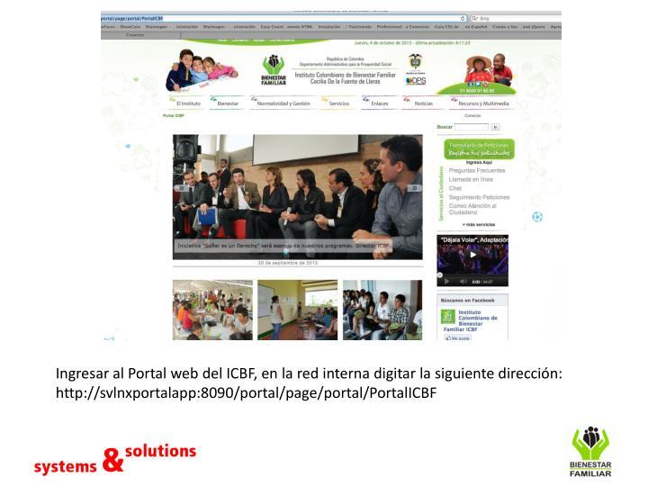 Ingresar al Portal web del ICBF, en la red interna digitar la siguiente dirección: