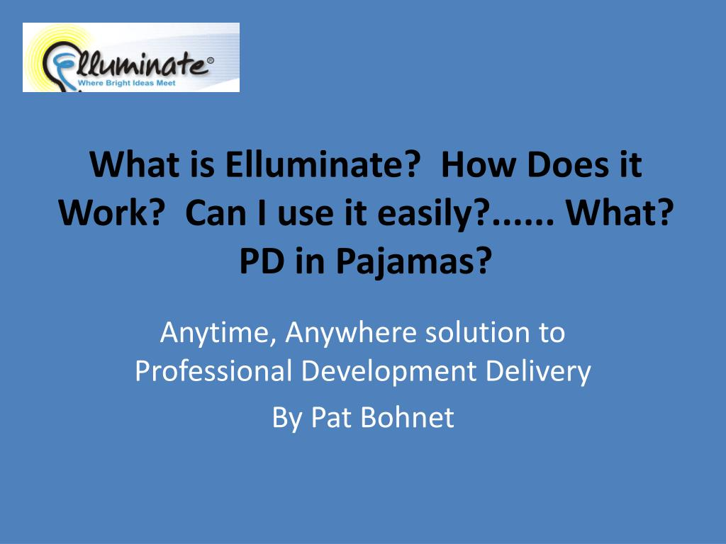 Ppt What Is Elluminate How Does It Work Can I Use Easily Pd In Pajamas