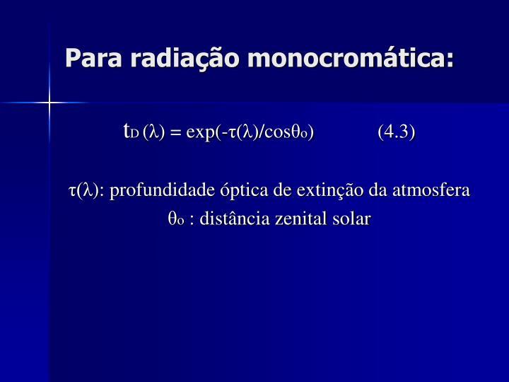 Para radiação monocromática: