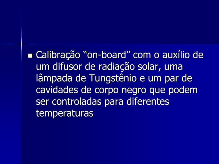 """Calibração """"on-board"""" com o auxílio de um difusor de radiação solar, uma lâmpada de Tungstênio e um par de cavidades de corpo negro que podem ser controladas para diferentes temperaturas"""