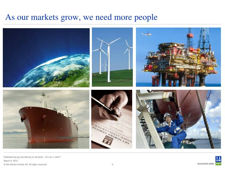 As our markets grow we need more people