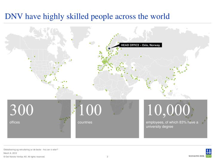 Dnv have highly skilled people across the world
