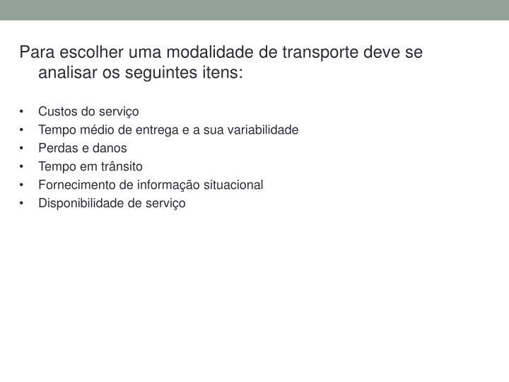 Para escolher uma modalidade de transporte deve se analisar os seguintes itens: