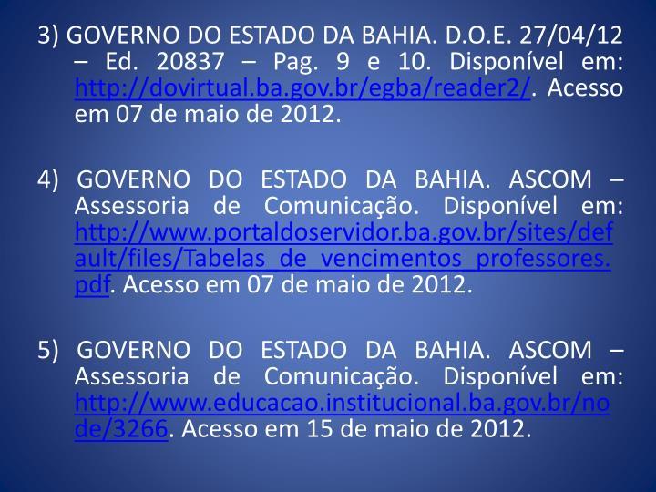 3) GOVERNO DO ESTADO DA BAHIA. D.O.E. 27/04/12 – Ed. 20837 – Pag. 9 e 10. Disponível