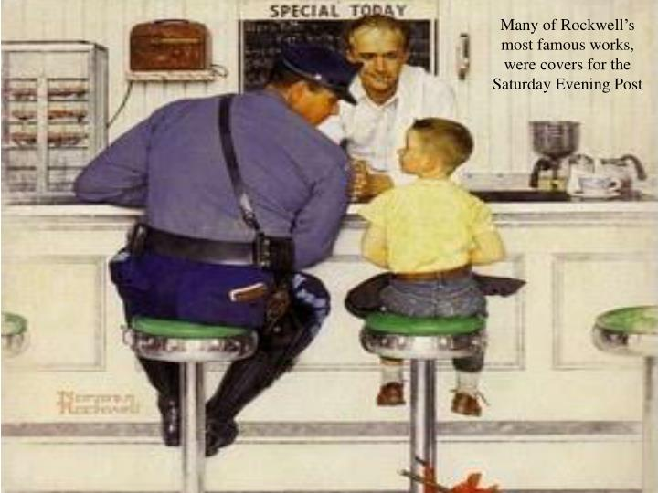 Many of Rockwell's most famous works, were covers for the Saturday Evening Post