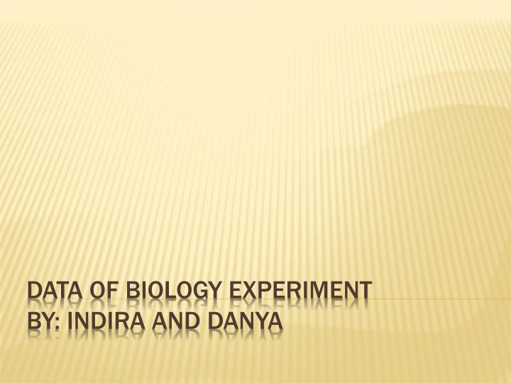 data of biology experiment by indira and danya n.