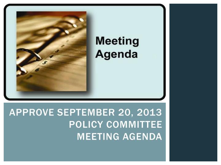 Approve september 20 2013 policy committee meeting agenda