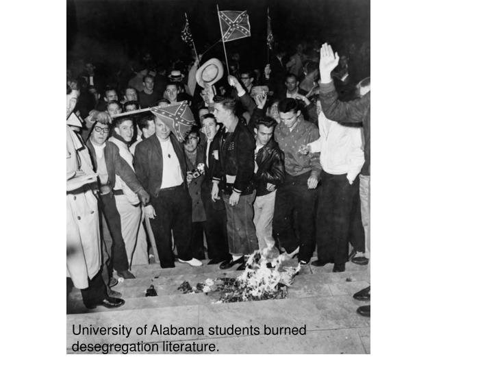 University of Alabama students burned desegregation literature.
