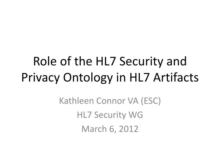 role of the hl7 security and privacy ontology in hl7 artifacts n.