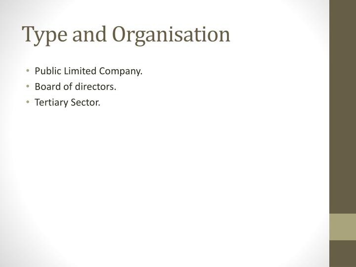 Type and organisation