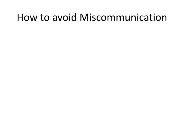 how to avoid miscommunication Katherine hampsten describes why miscommunication occurs so frequently, and how we can minimize frustration while expressing ourselves better lesson by katherine hampsten, animation by andrew.