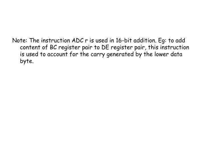 Note: The instruction ADC r is used in 16-bit addition.