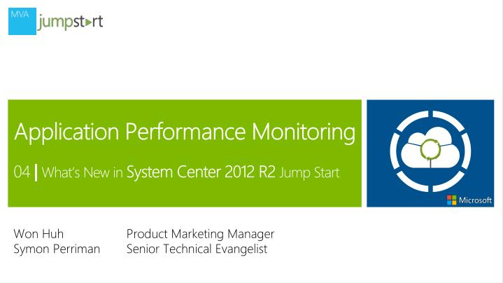 application performance monitoring 04 what s new in system center 2012 r2 jump start n.
