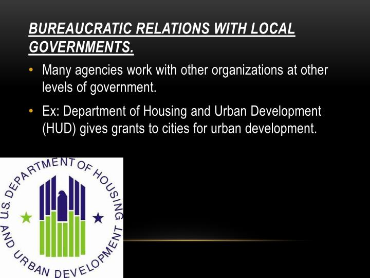 Bureaucratic relations with local governments.