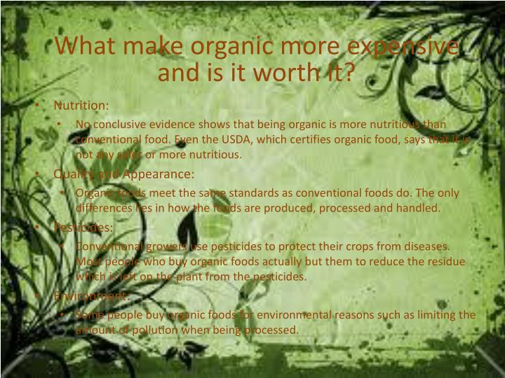 What make organic more expensive and is it worth it?