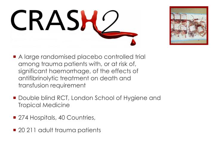 A large randomised placebo controlled trial among trauma patients with, or at risk of, significant haemorrhage, of the effects of antifibrinolytic treatment on death and transfusion