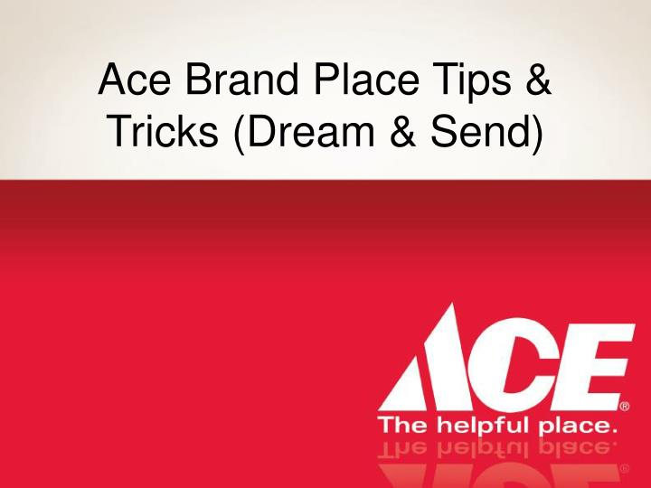 ace brand place tips tricks dream send n.