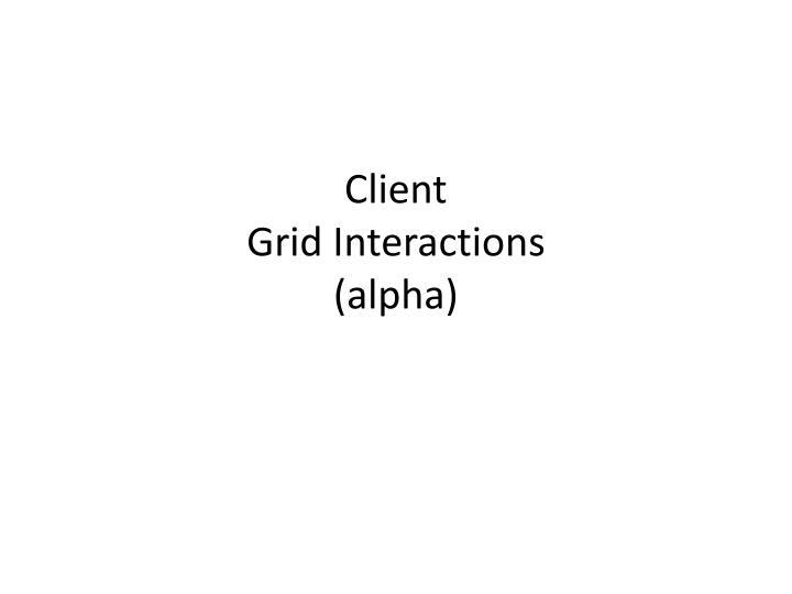 client grid interactions alpha n.