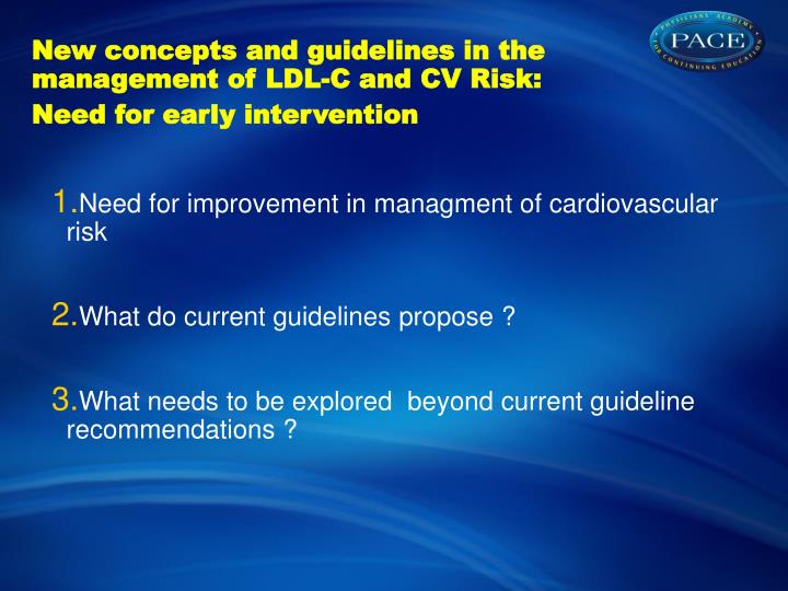 New concepts and guidelines in the management of ldl c and cv risk need for early intervention1