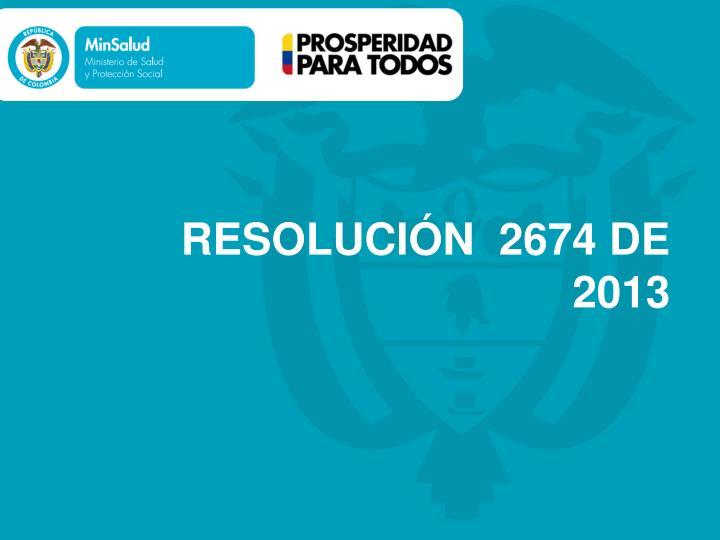 RESOLUCIÓN  2674 DE 2013