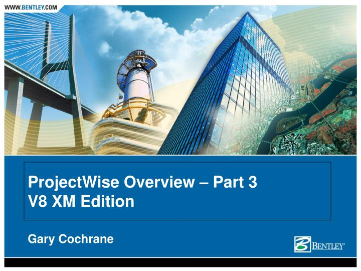projectwise overview part 3 v8 xm edition n.