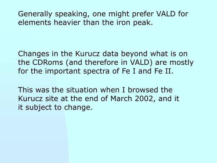 Generally speaking, one might prefer VALD for