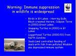 warning immune suppression in wildlife is widespread