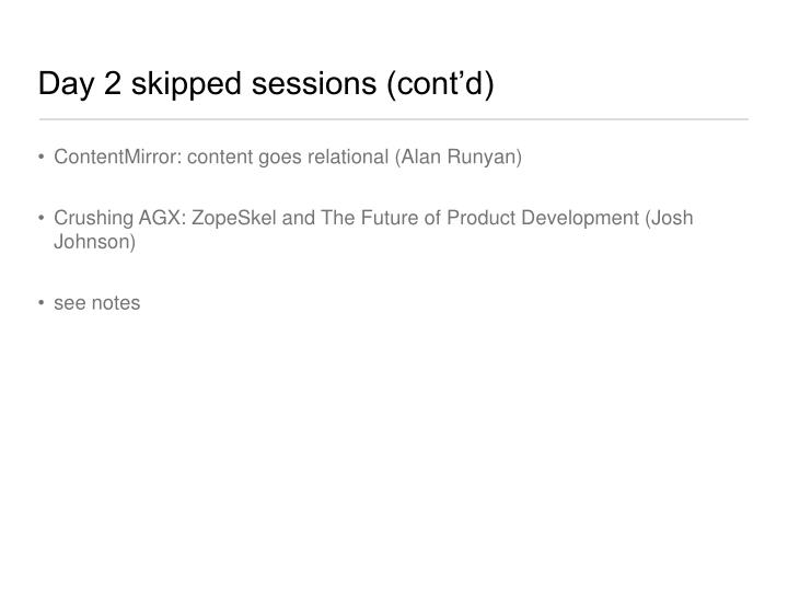 Day 2 skipped sessions (cont'd)