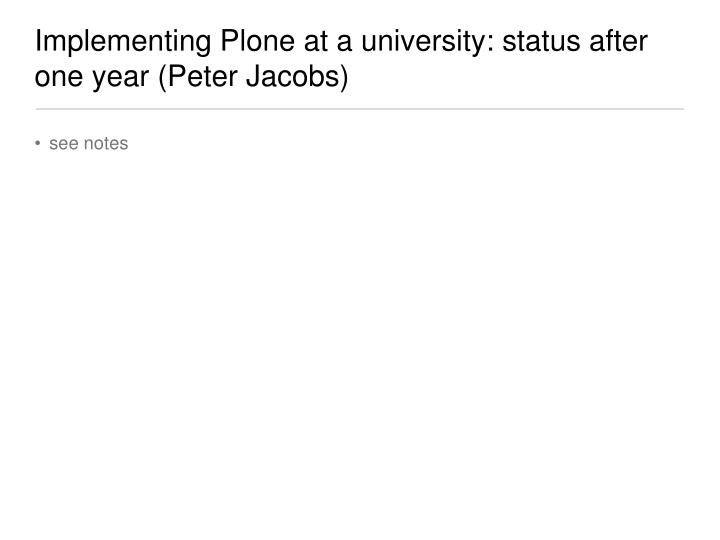 Implementing Plone at a university: status after one year (Peter Jacobs)