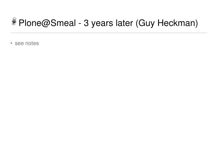 Plone@Smeal - 3 years later (Guy Heckman)