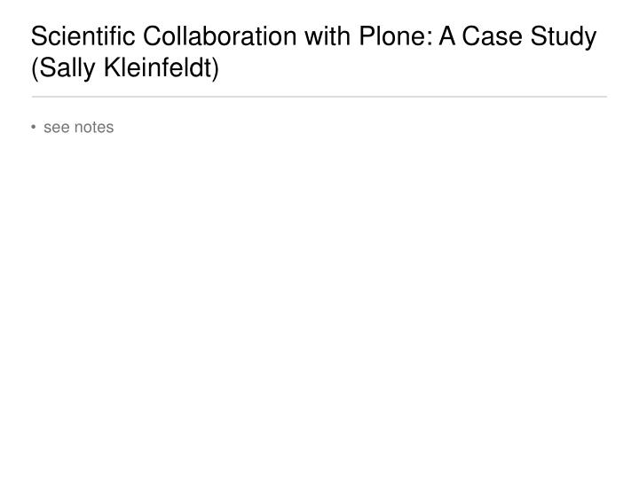 Scientific Collaboration with Plone: A Case Study (Sally Kleinfeldt)