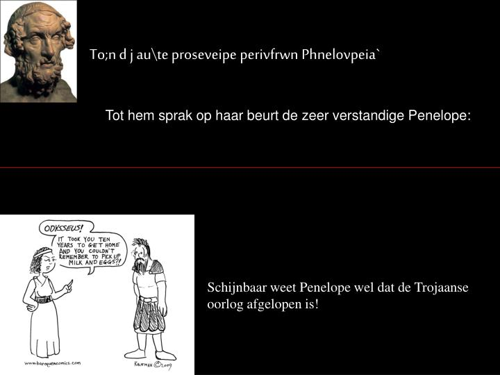 To;n d j au\te proseveipe perivfrwn Phnelovpeia`