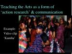 teaching the arts as a form of action research communication