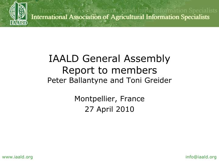 Iaald general assembly report to members peter ballantyne and toni greider