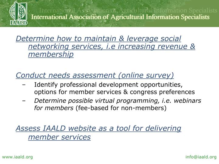 Determine how to maintain & leverage social networking services, i.e increasing revenue & membership