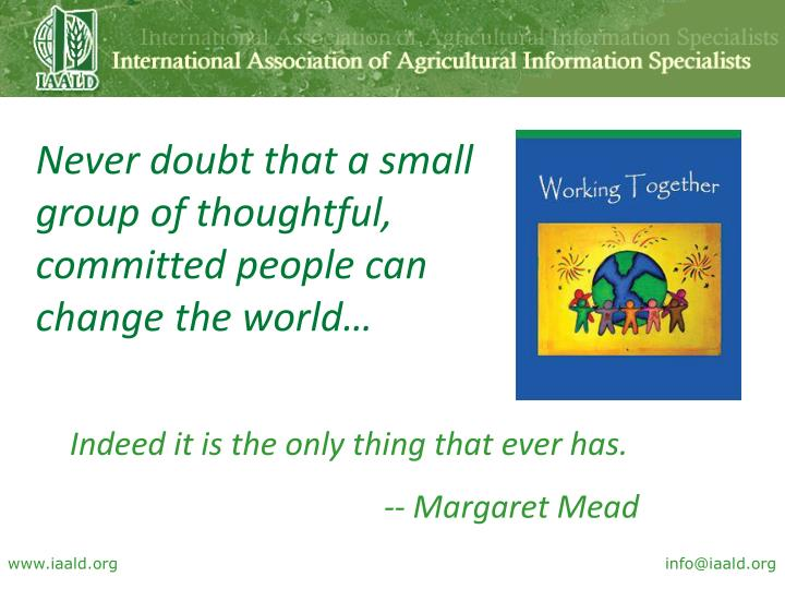 Never doubt that a small group of thoughtful, committed people can change the world…