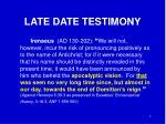 late date testimony