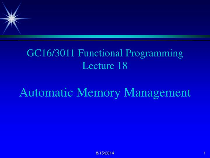 Gc16 3011 functional programming lecture 18 automatic memory management
