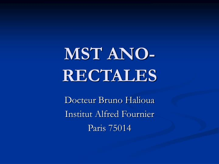 Mst ano rectales