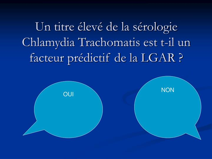 Un titre élevé de la sérologie Chlamydia Trachomatis est t-il un facteur prédictif de la LGAR?