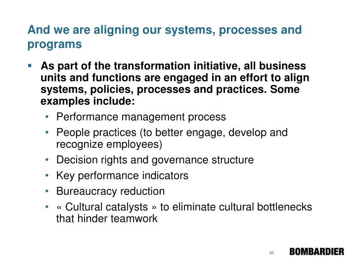 And we are aligning our systems, processes and programs