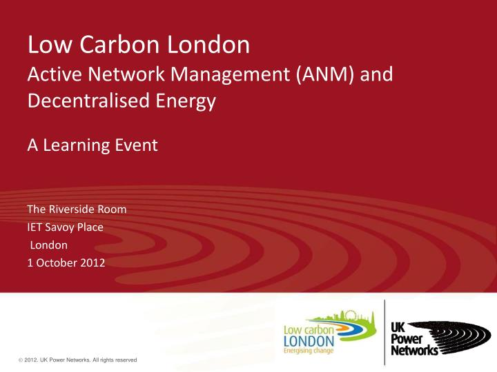 Low carbon london active network management anm and decentralised energy a learning event