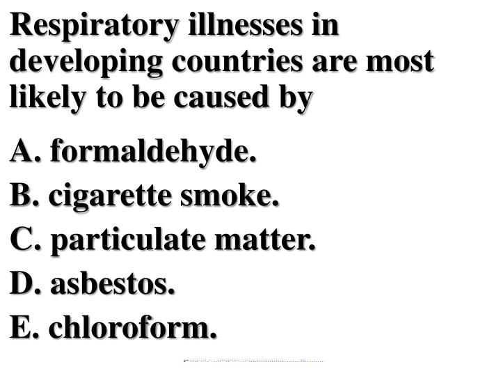 Respiratory illnesses in developing countries are most likely to be caused