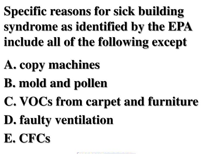 Specific reasons for sick building syndrome as identified by the EPA include all of the following