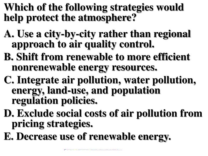Which of the following strategies would help protect the atmosphere