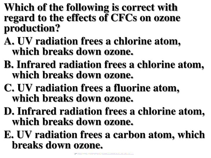 Which of the following is correct with regard to the effects of CFCs on ozone production?