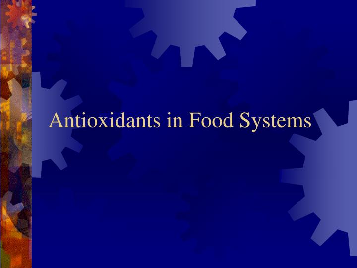 Antioxidants in Food Systems