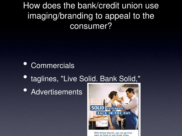 How does the bank/credit union use imaging/branding to appeal to the consumer?